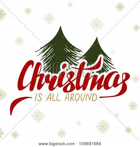 Christmas Is All Around On Background With Snowflakes And Christmas Tree