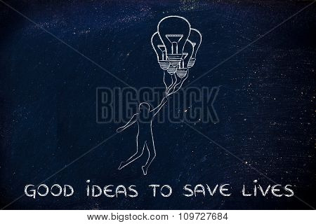 Person Holding Up To Lightbulb Balloons And Text Good Ideas To Save Lives