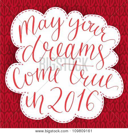 May your dreams come true in 2016. Christmas greeting card, dip pen calligraphy at  red knitted back