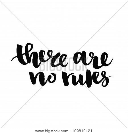 There are no rules. Inspirational quote handwritten with black ink and brush, custom lettering for p