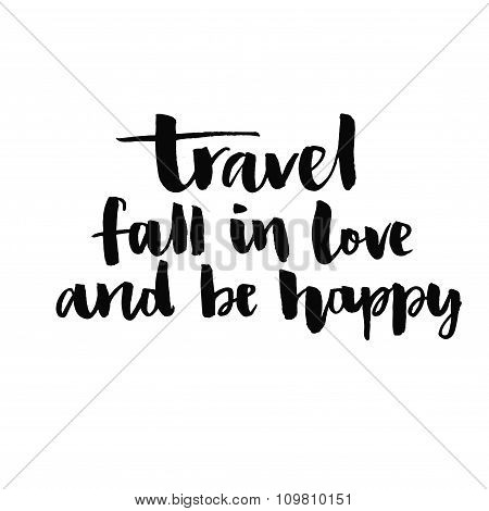 Travel, fall in love and be happy.  Inspirational quote handwritten with black ink and brush, custom