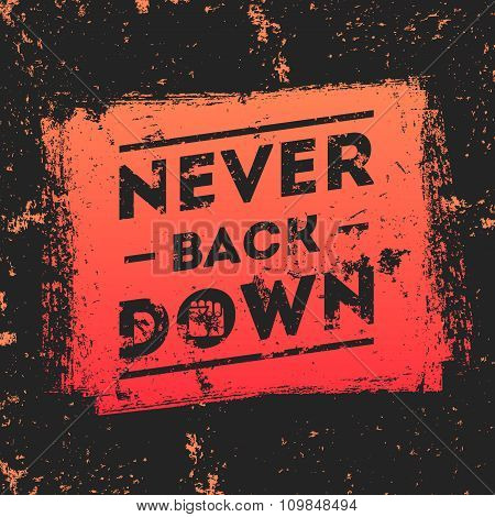 Never Back Down. Motivational quote.
