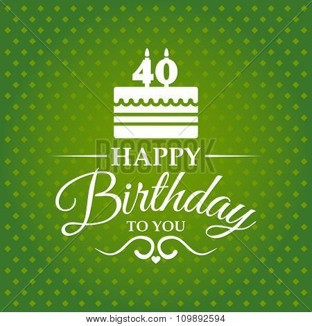 Happy birthday to you. Greeting card with cake and candles for 40 years.