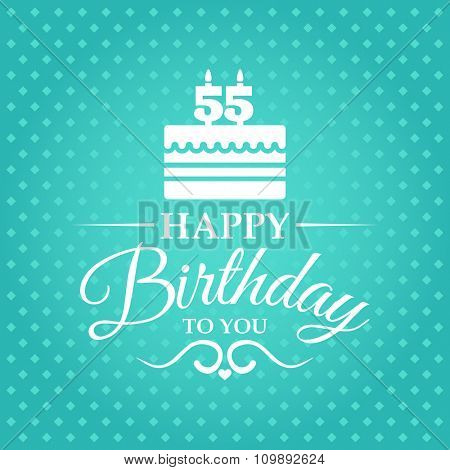 Happy birthday to you. Greeting card with cake and candles for 55 years.