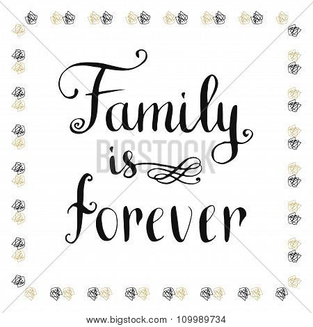 Family is forever. Inspirational and motivational handwritten quote. Vector