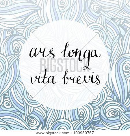 Ars longa vita brevis - latin phrase. Inspirational handwritten quote. Vector creative backdrop