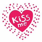 Kiss Me Phrase On The Pink Heart. Hand Lettering. Perfect For Invitations, Greeting Cards, Quotes, B poster
