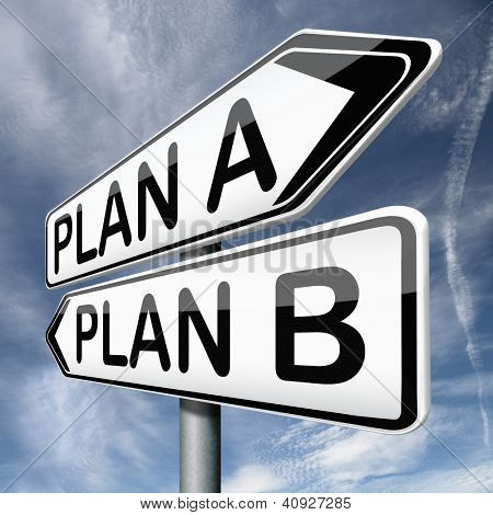 backup plan a or B alternative strategy or different possible strategies road sign arrow