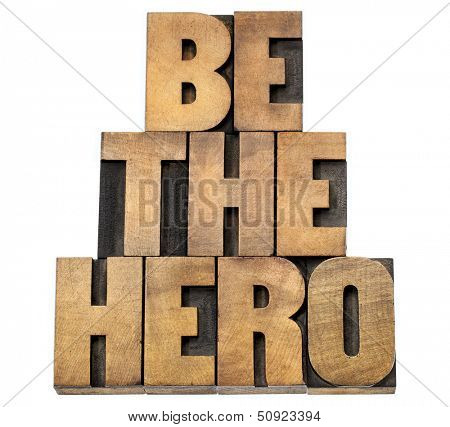 be the hero  - isolated text in letterpress wood type