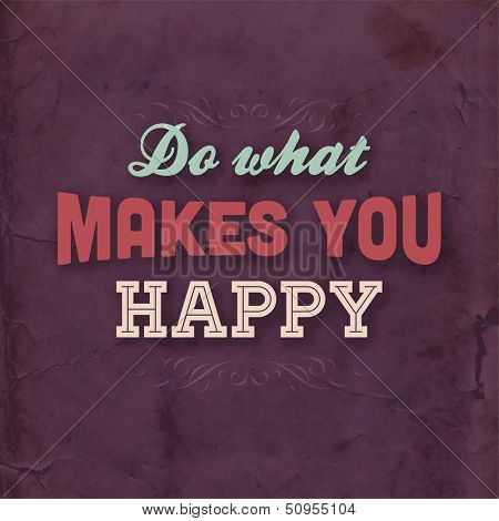 "Quote Typographical Background, vector design. ""Do what makes you happy"""