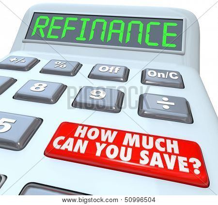 The word Refinance on the display of a digital calculator with a big red button reading How Much Can You Save on your house or mortgage payment