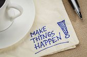 Make things happen motivational reminder - handwriting on a napkin with coffee cup