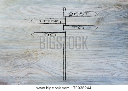 Confused Road Sign Indicating The Best Thing To Do