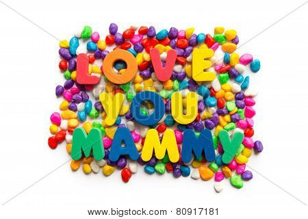 Love You Mammy Word In Colorful Stone