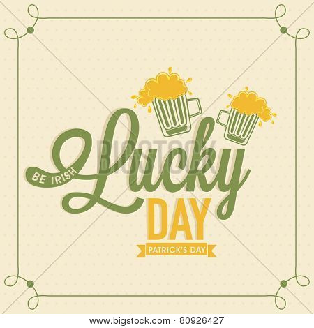 Irish Lucky Day poster, banner or flyer with beer mugs for Happy St. Patrick's Day celebration.