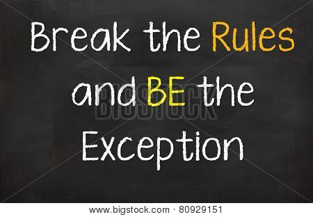 Break the Rules and be the Exception