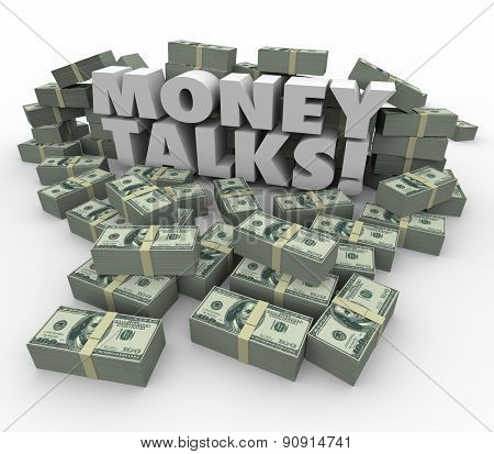 Money Talks words in white 3d letters surrounded by staks or piles of dollars illustrating the power and influence of wealth