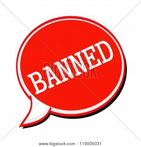 Banned White Stamp Text On Red Speech Bubble