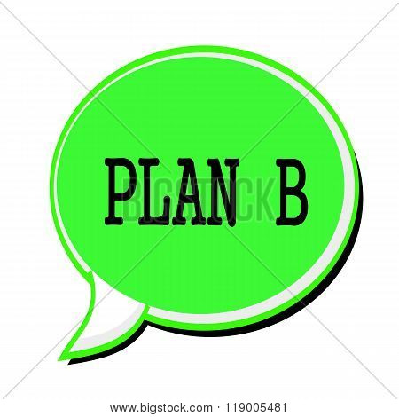 Plan B Black Stamp Text On Green Speech Bubble
