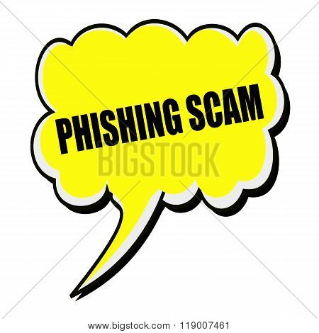 Phishing Scam Black Stamp Text On Yellow Speech Bubble