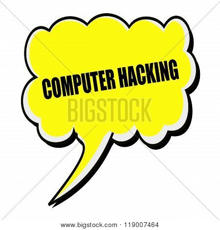 Computer Hacking Black Stamp Text On Yellow Speech Bubble