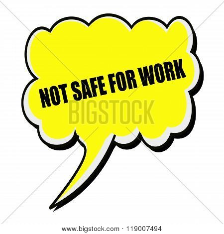 Not Safe For Work Black Stamp Text On Yellow Speech Bubble