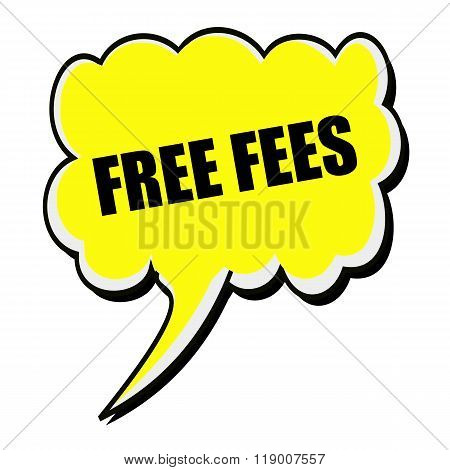 Free Fees Black Stamp Text On Yellow Speech Bubble