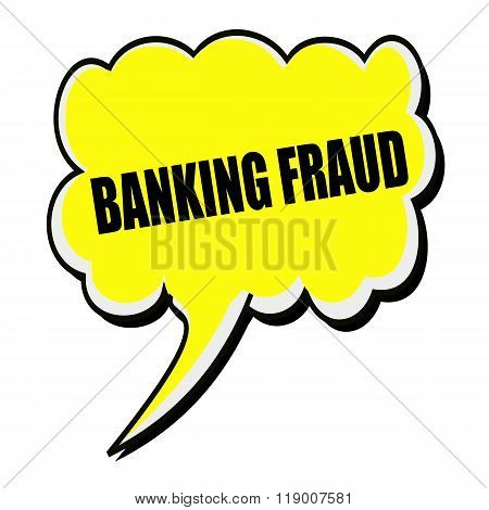Banking Fraud Black Stamp Text On Yellow Speech Bubble