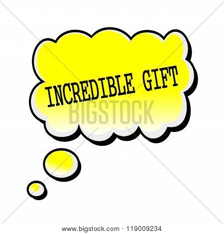 Incredible Gift Black Stamp Text On Yellow Speech Bubble