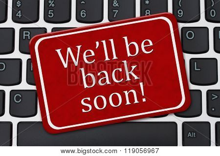 We'll Be Back Soon Sign