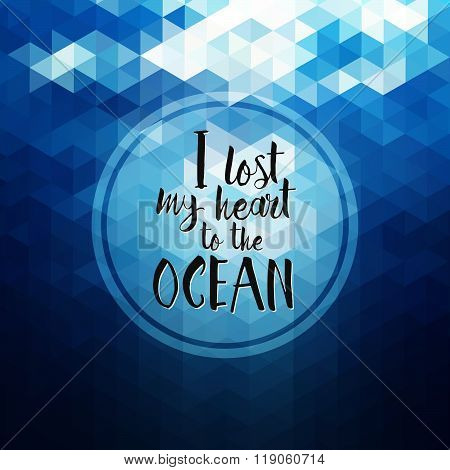 I Lost My Heart To The Ocean - Hand Drawn Inspirational Quote. Vector Geometric Typography Design El