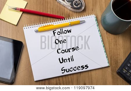 Follow One Course Until Success Focus - Note Pad With Text