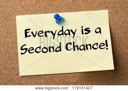 Everyday Is A Second Chance! - Adhesive Label Pinned On Bulletin Board