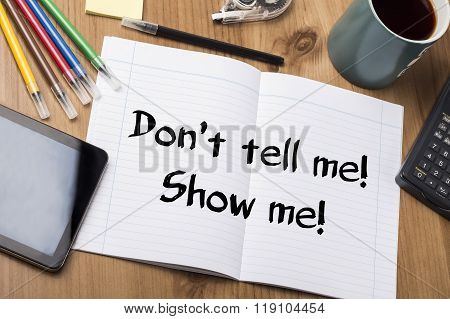 Don't Tell Me! Show Me! - Note Pad With Text