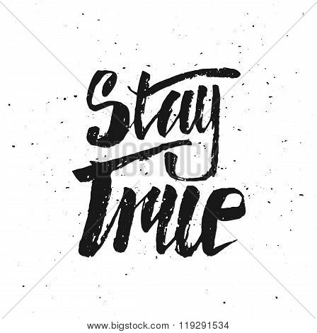 Stay True. Perfect lettering