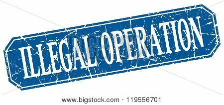 Illegal Operation Blue Square Vintage Grunge Isolated Sign