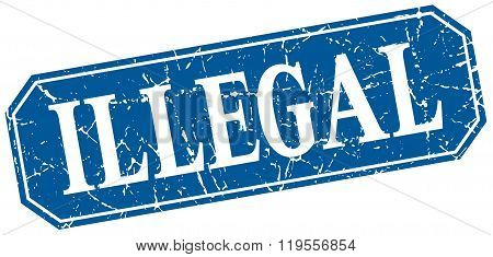 Illegal Blue Square Vintage Grunge Isolated Sign