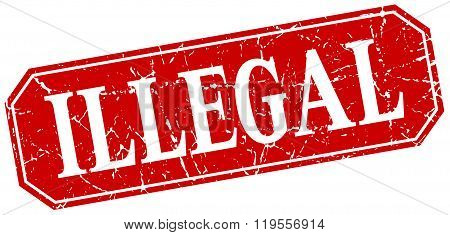 Illegal Red Square Vintage Grunge Isolated Sign