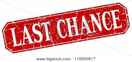 Last Chance Red Square Vintage Grunge Isolated Sign