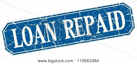 loan repaid blue square vintage grunge isolated sign