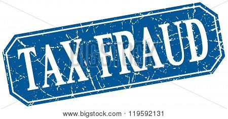 tax fraud blue square vintage grunge isolated sign