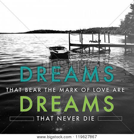 Quotes - dreams that bear the mark of love are dreams that never die