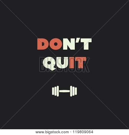 Don't Quit. Do It. - Inspirational Quote, Slogan, Saying on an Abstract Black Background