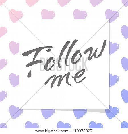 'Follow me' hand lettering. Handmade design concept.