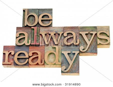 Be always ready - isolated phrase in vintage letterpress wood type