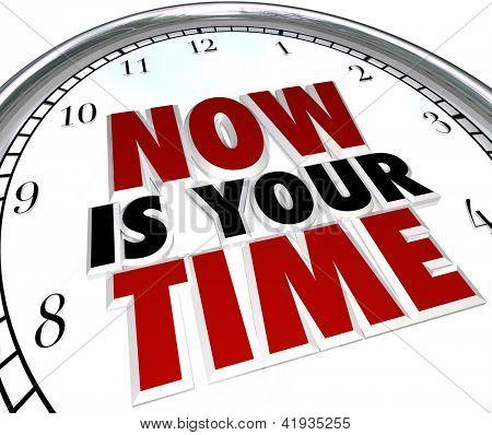 Eine weiße Uhr mit den Worten ist jetzt Ihre Zeit, die Gelegenheit für Sie aus und d zeigen darstellt