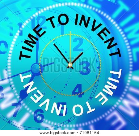 Time To Invent Indicates Conception Make And Innovations