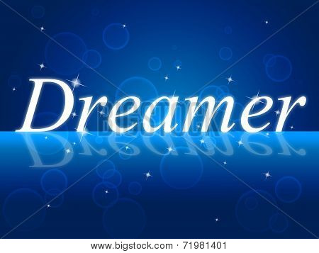 Dreamer Dream Indicates Imagination Daydreamer And Aspiration