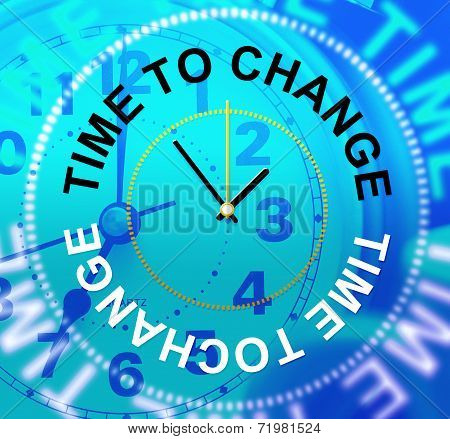 Time To Change Represents Revise Rethink And Reforms