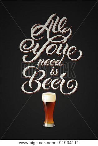 All you need is Beer. Vintage calligraphic beer design. Vector illustration.